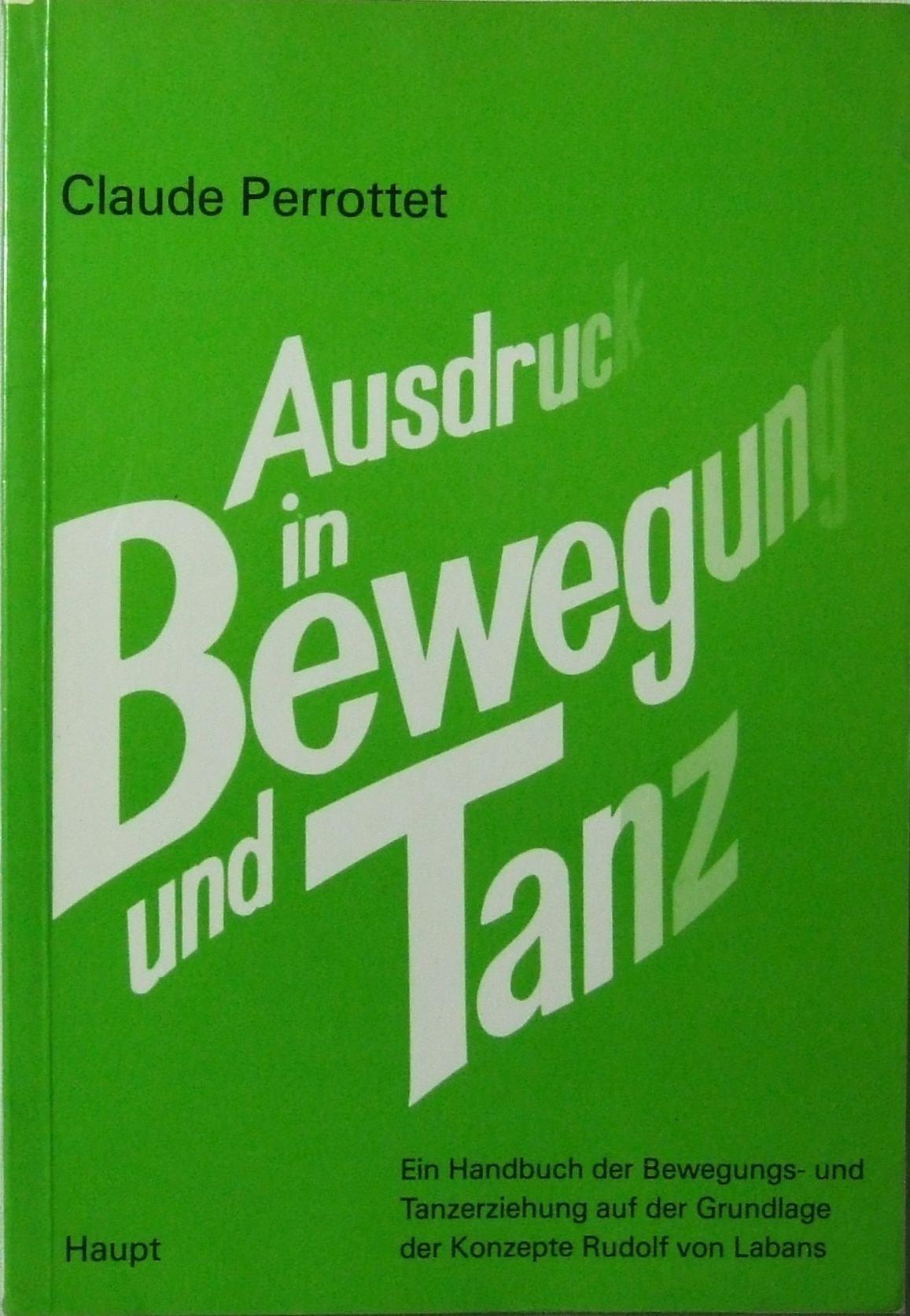 Ausdruck in Bewegung und Tanz: Ein Handbuch der Bewegung- und Tanzerziehung auf der Grundlage der Konzepte Rudolf von Labans (German Edition)