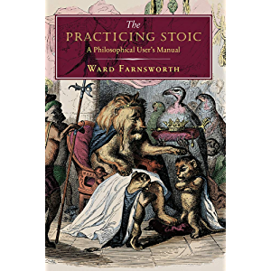 The Practicing Stoic: A Philosophical User's Manual