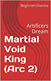 Martial Void King (Arc 2): Artificers Dream