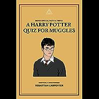 A Harry Potter Quiz for Muggles: Bonus Spells, Facts & Trivia (English Edition)