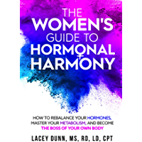 The Women's Guide to Hormonal Harmony: How to Rebalance Your Hormones, Master Your Metabolism, and Become the Boss of…