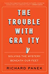 The Trouble with Gravity: Solving the Mystery Beneath Our Feet Kindle Edition