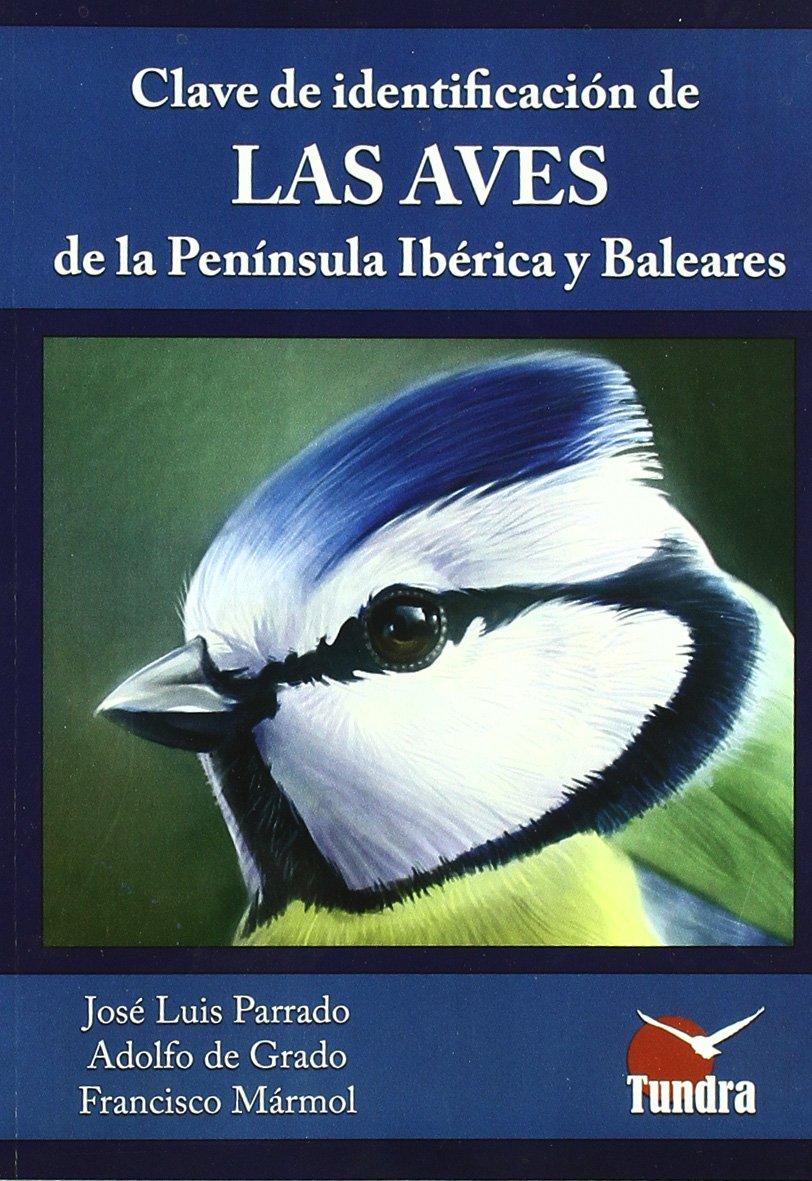 CLAVE IDENTIFICACION AVES PENINSULA IBERICA Y BALEARES: Amazon.es: PARRADO ROMERO, JOSE LUIS, GRADO ANDRES, ADOLFO D: Libros