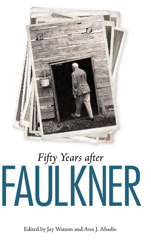 Fifty Years after Faulkner (Faulkner and Yoknapatawpha Series) pdf epub