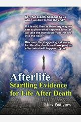 Afterlife: Startling Evidence for Life After Death Kindle Edition
