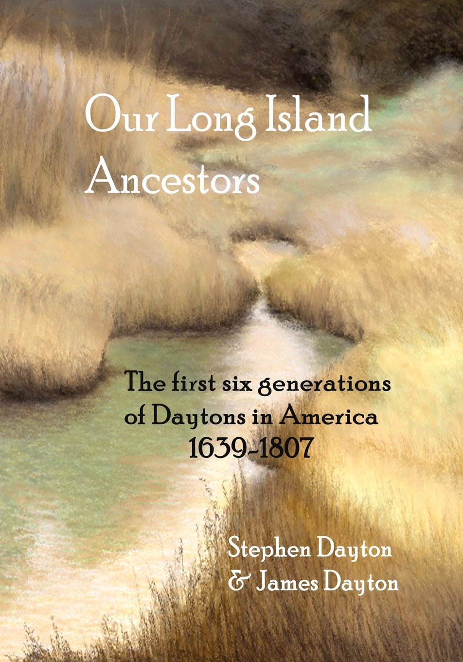 Our Long Island Ancestors: The first six generations of Daytons in America  1639-1807 Paperback – May 1, 2017