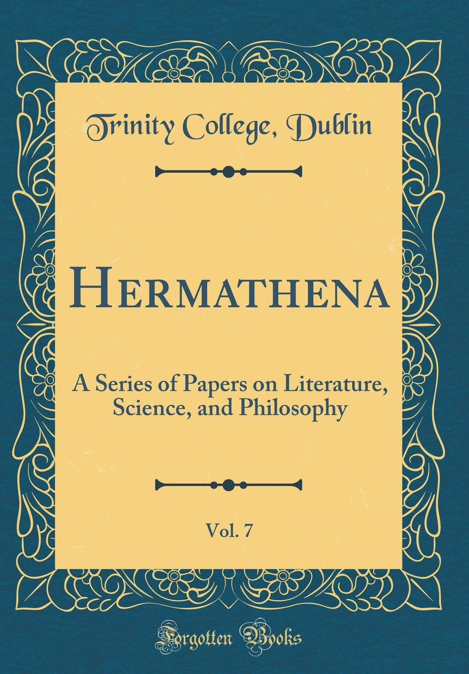Hermathena, Vol. 7: A Series of Papers on Literature, Science, and Philosophy (Classic Reprint) PDF