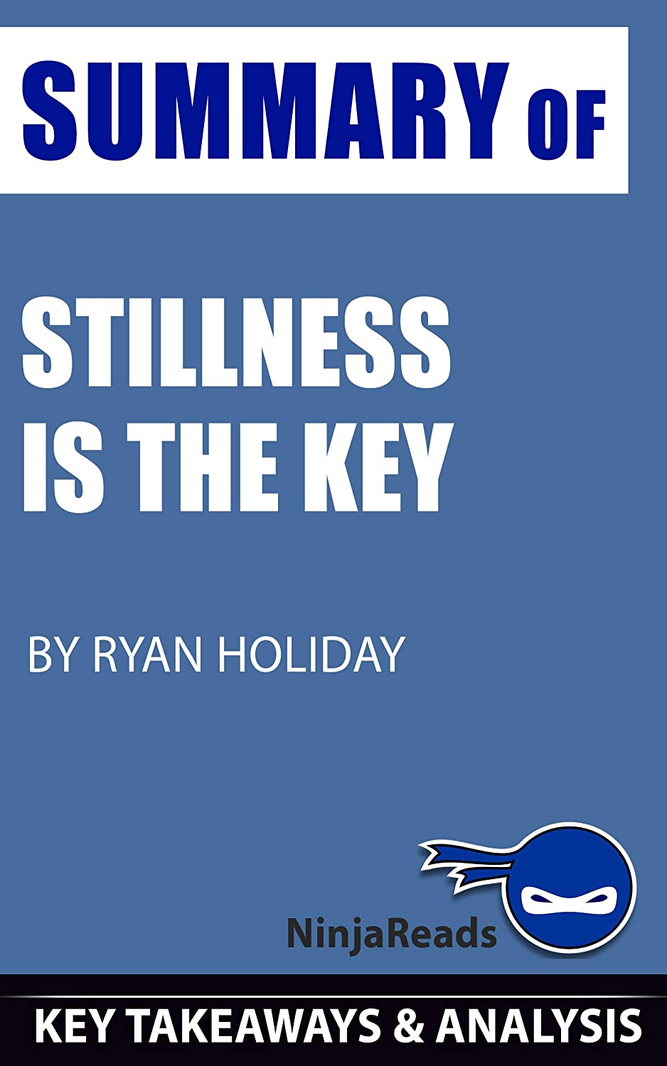 Summary of Stillness is the Key: by Ryan Holiday: Key ...