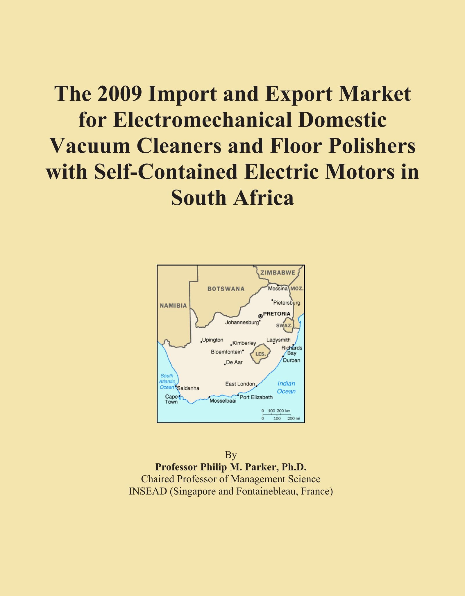 The 2009 Import and Export Market for Electromechanical Domestic Vacuum Cleaners and Floor Polishers with Self-Contained Electric Motors in South Africa pdf epub