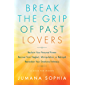 Break the Grip of Past Lovers: Reclaim Your Personal Power, Recover from Neglect, Manipulation, or Betrayal, Reawaken Your Emotional Intimacy (A Book for Women)