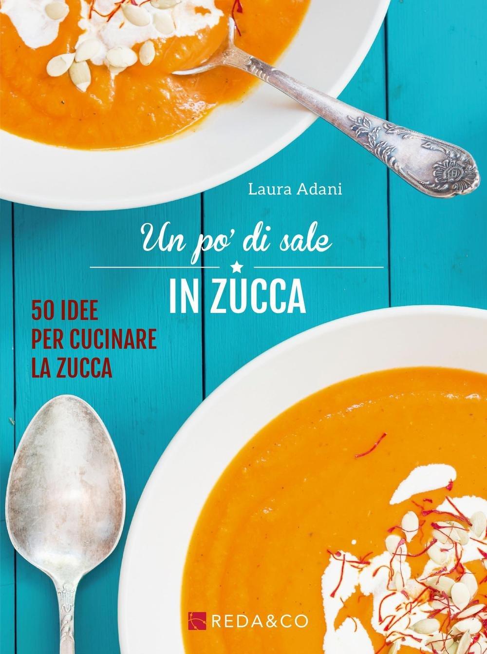 Amazon.it: Un po\' di sale in zucca. 50 idee per cucinare la zucca ...