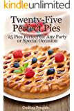 Twenty-Five Perfect Pies: 25 Pies Perfect for Any Party or Special Occasion