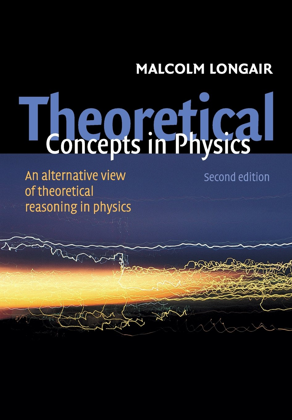 Theoretical Concepts in Physics, Second Edition: An Alternative View of Theoretical Reasoning in Physics