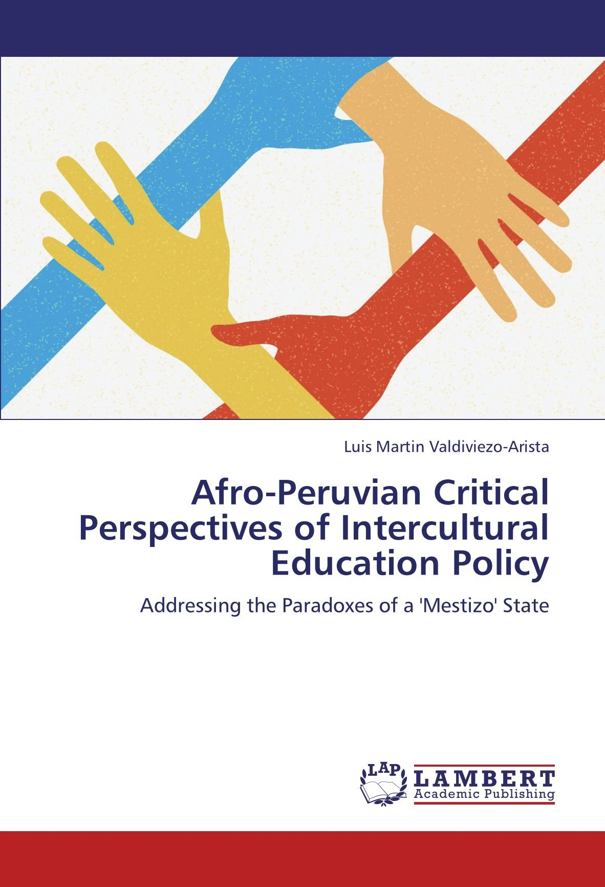 Download Afro-Peruvian Critical Perspectives of Intercultural Education Policy: Addressing the Paradoxes of a 'Mestizo' State pdf