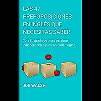 Las 47 Preposiciones en Inglés Que Necesitas Saber: Una guía Ilustrada de unas palabras indispensables