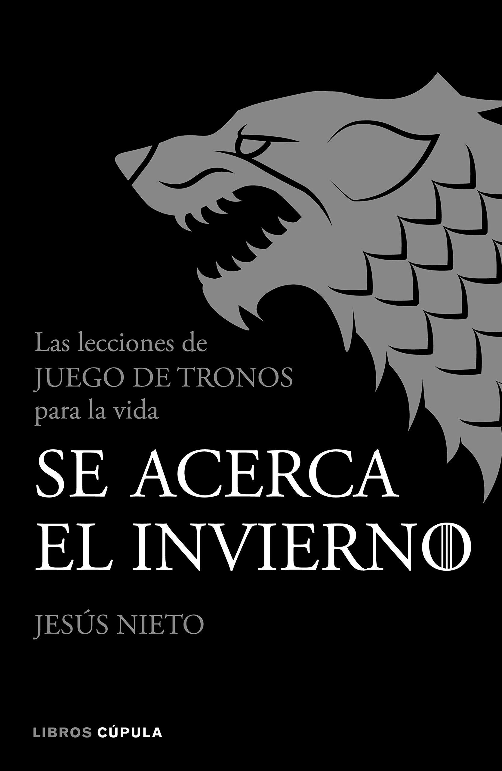 Se acerca el invierno: Las lecciones de Juego de Tronos para la vida  Hobbies: Amazon.es: Jesús Nieto Quintana: Libros