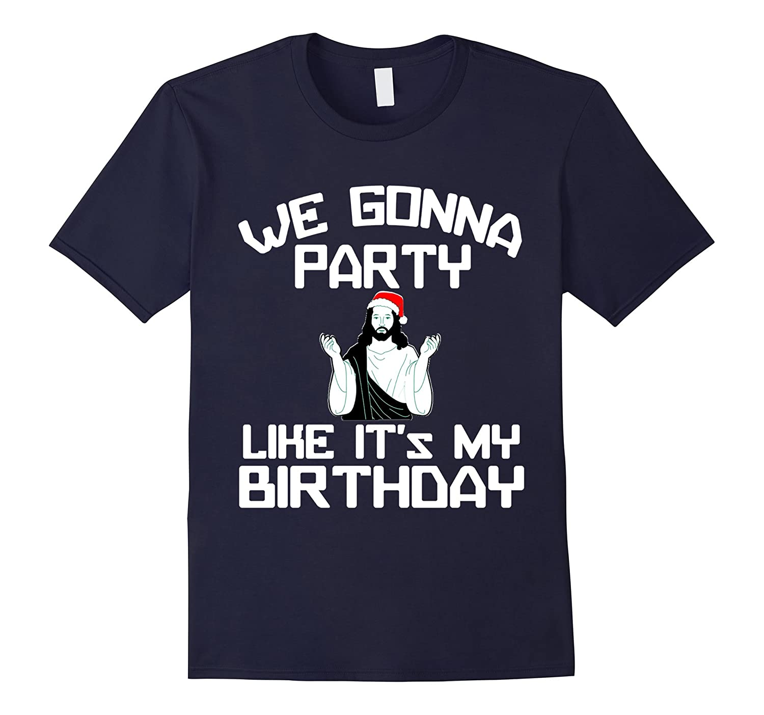We Gonna Party Like It's My Birthday Christmas T-Shirt-Art