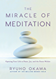 The Miracle of Meditation: Opening Your Life to Peace, Joy, and the Power Within