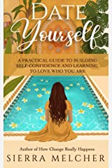 Date Yourself: A Practical Guide to Building Self-Confidence and Learning to Love Who You Are (The Change You Need Book 2) Kindle Edition