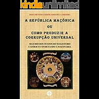 A República Maçônica: Como Produzir a Corrupção Universal