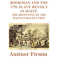 Bookman and the 1791 Slave Revolt in Haiti: The Beginning of the Haitian Revolution (English Edition)