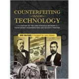 Counterfeiting and Technology: A History Of The Long Struggle Between Paper-Money Counterfeiters And Security Printing