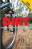 The Birth of Dirt: The Origins of Mountain Biking