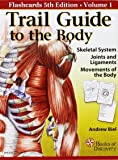 Trail Guide to the Body Flashcards Vol. 1: Skeletal System, Joints, and Ligaments