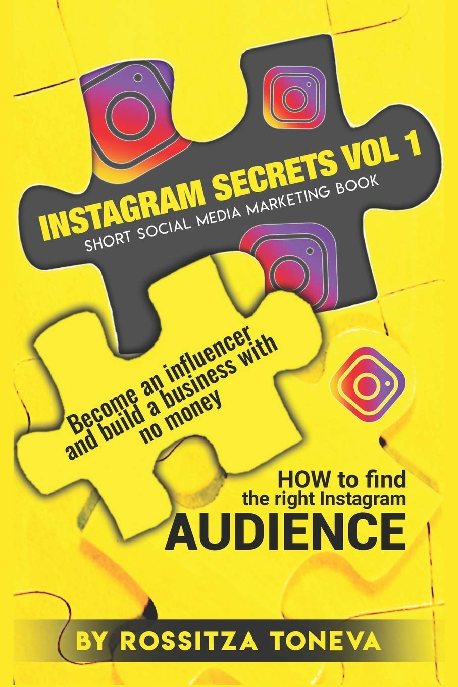 how instagram growth service works entrepreneurship in a box Instagram Secrets Vol 1 How To Find The Right Instagram Audience Become An Influencer And Build A Business With No Money On Instagram Short Social Media Marketing Book Toneva Rossitza Toneva Rossitza