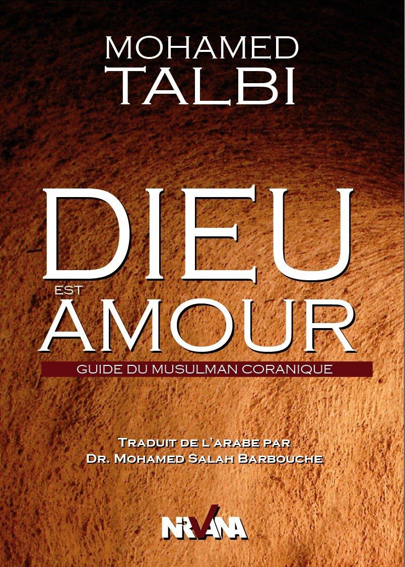 Amazon Fr Dieu Est Amour Guide Du Musulman Coranique Talbi Mohamed Livres