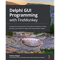 Delphi GUI Programming with FireMonkey: Unleash the full potential of the FMX framework to build exciting cross-platform…