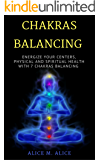 7 CHAKRAS BALANCING : ENERGIZE YOUR CENTERS, PHYSICAL AND SPIRITUAL HEALTH WITH 7 CHAKRAS BALANCING