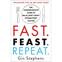 Fast. Feast. Repeat.: The Comprehensive Guide to Delay, Don't Deny® Intermittent Fasting--Including the 28-Day FAST Start