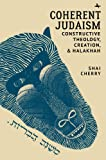 Coherent Judaism: Constructive Theology, Creation, and Halakhah