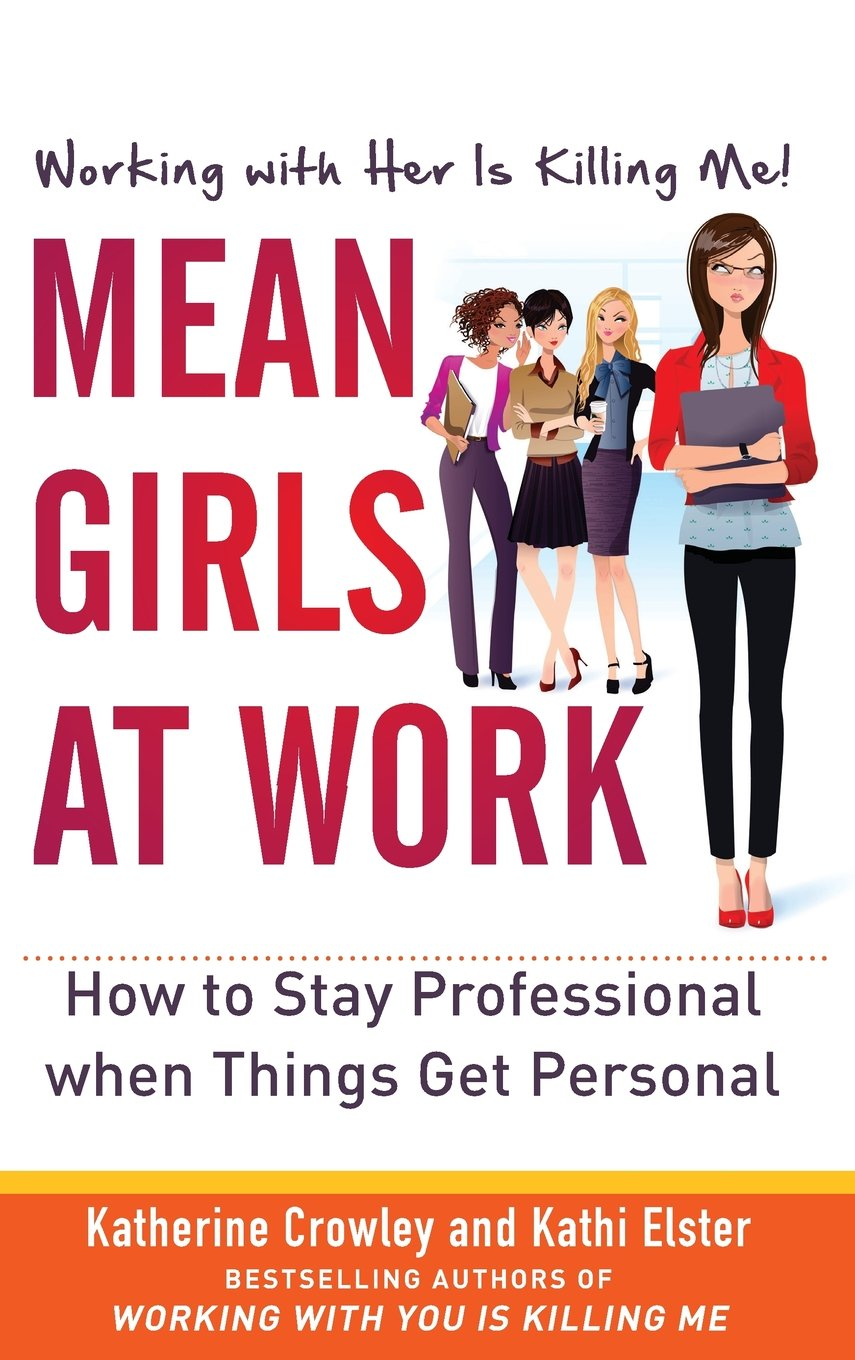 mean girls at work how to stay professional when things get mean girls at work how to stay professional when things get personal business books katherine crowley kathi elster 9780071802048 amazon com books