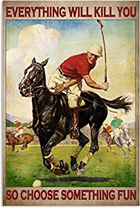 Horse Lover, Player On Horse Everything Will Kill You So Choose Something Fun Poster No Frame Or Framed Canvas 0.75 Inch Wall Art Entrepreneur Office Wall Decor Motivational