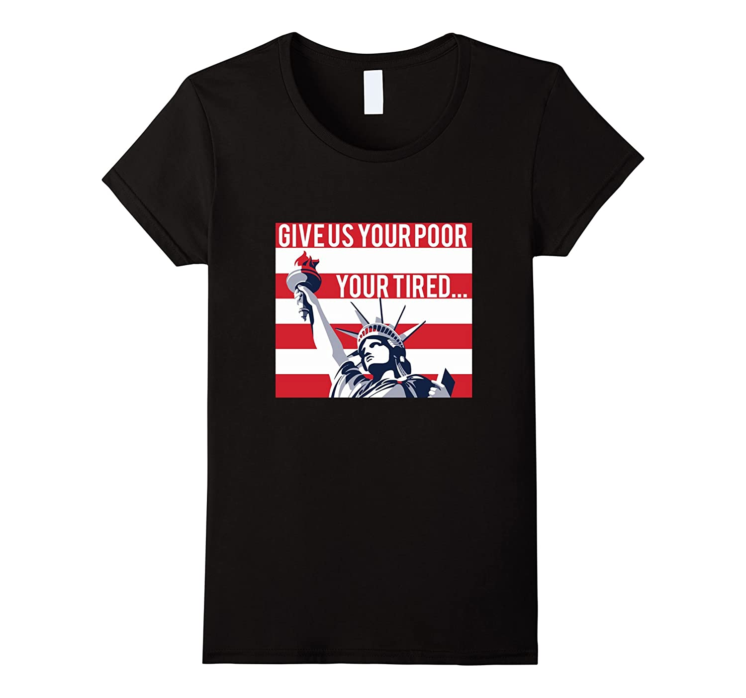 GIVE US YOUR POOR YOUR TIRED T-SHIRT Immigrant March Tee