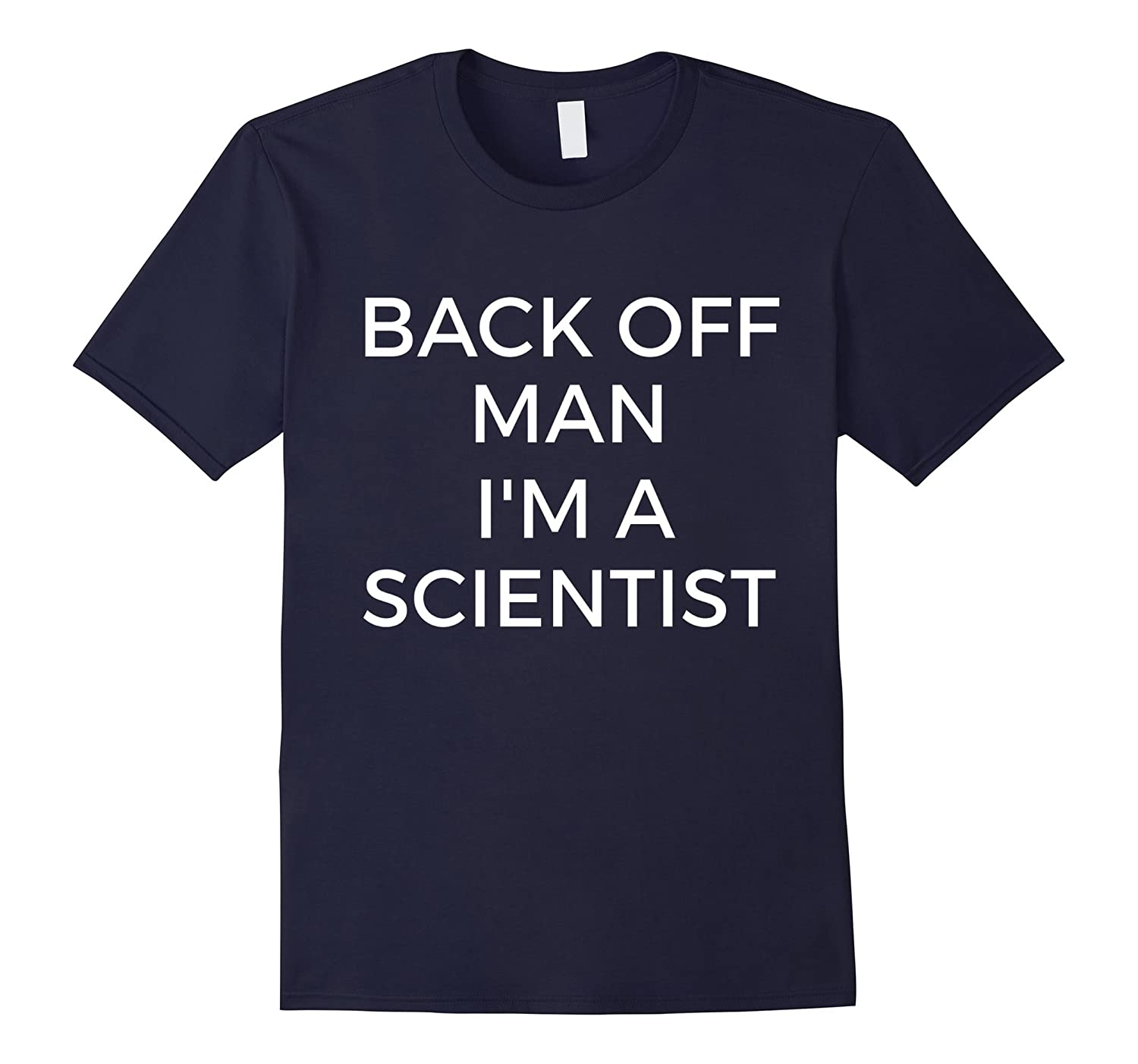 Back Off Man Im A Scientist T-Shirt Funny Science Shirt-TD