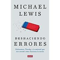 Deshaciendo errores: Kahneman, Tversky y la amistad que nos enseño como funciona la mente (Debate)