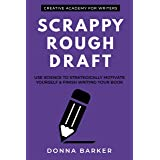 Scrappy Rough Draft: Use science to strategically motivate yourself & finish writing your book (Creative Academy Guides for W