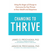Changing to Thrive: Using the Stages of Change to Overcome the Top Threats to Your Health and Happiness (English Edition)