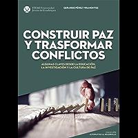 Construir paz y trasformar conflictos : algunas claves desde la educación, la investigación y la cultura de paz