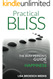Practical Bliss: The Busy Person's Guide to Happiness