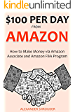 $100 PER DAY FROM AMAZON: How to Make Money via Amazon Associate and Amazon FBA Program (2 in 1 bundle)