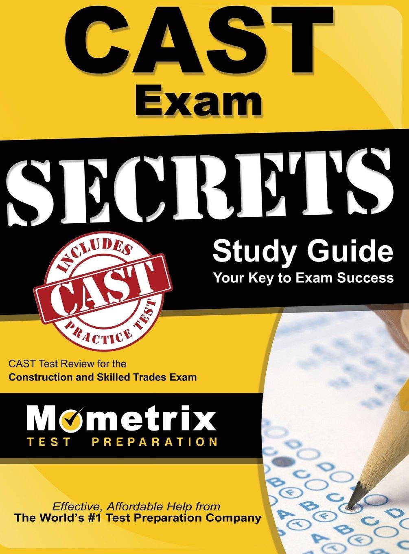 Cast Exam Secrets Study Guide: Cast Test Review for the Construction and  Skilled Trades Exam: Cast Exam Secrets Test Prep: 9781516707928:  Amazon.com: Books