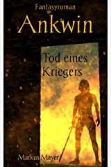 Ankwin - Tod eines Kriegers (German Edition) Kindle Edition