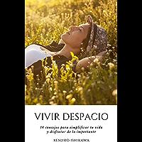 VIVIR DESPACIO: 14 CONSEJOS PARA SIMPLIFICAR TU VIDA Y DISFRUTAR DE LO IMPORTANTE: Trucos y hábitos sencillos para…