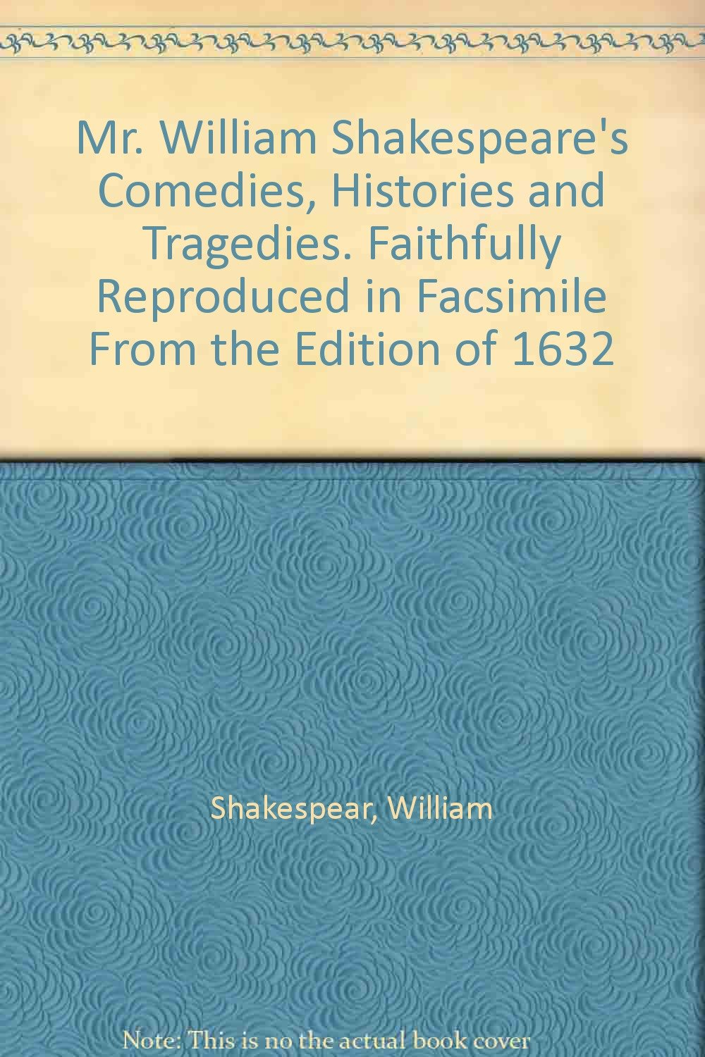 Download Mr. William Shakespeare's Comedies, Histories and Tragedies. Faithfully Reproduced in Facsimile From the Edition of 1632 pdf