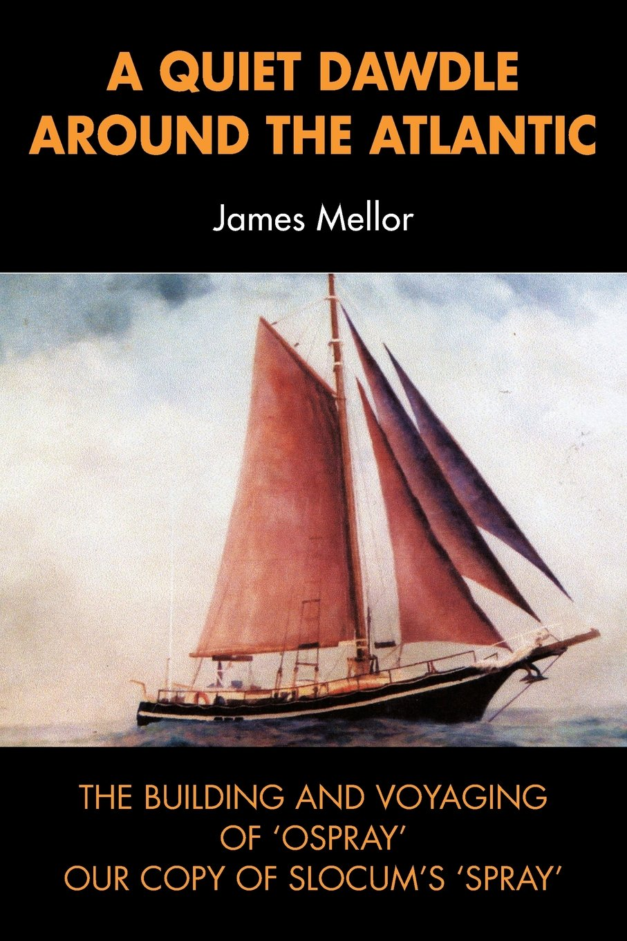 Download A Quiet Dawdle Around the Atlantic - The Building and Voyaging of 'Osprey' Our Copy of Slocum's 'Spray' PDF ePub fb2 book