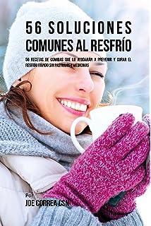 56 Soluciones Comunes al Resfrío: 56 Recetas De Comidas Que Lo Ayudarán A Prevenir y